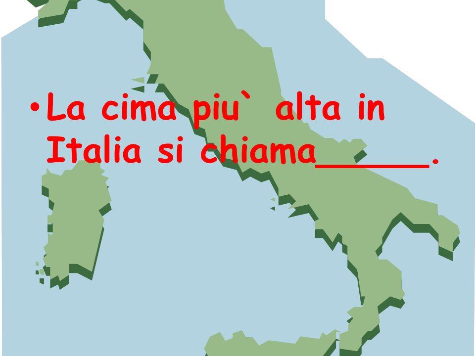 La cima piu` alta in Italia si chiama_____.