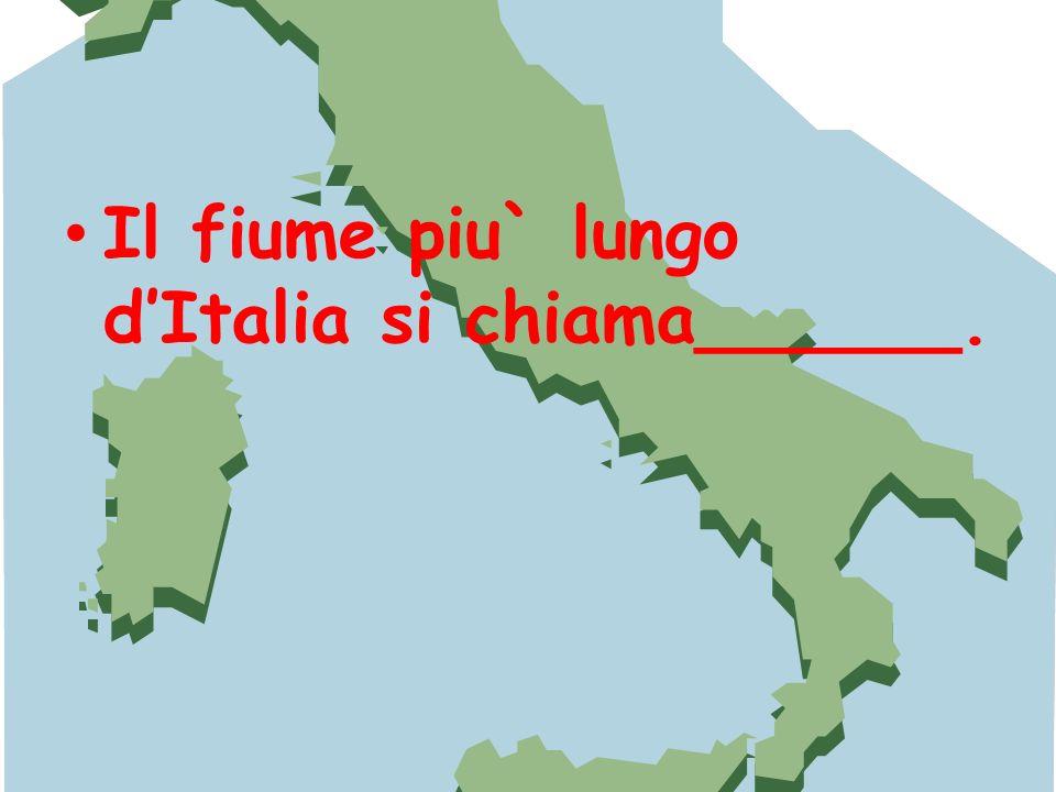 Il fiume piu` lungo d'Italia si chiama______.