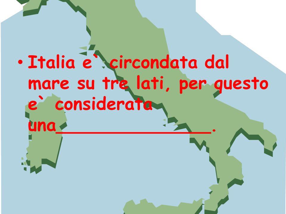 Italia e` circondata dal mare su tre lati, per questo e` considerata una______________.