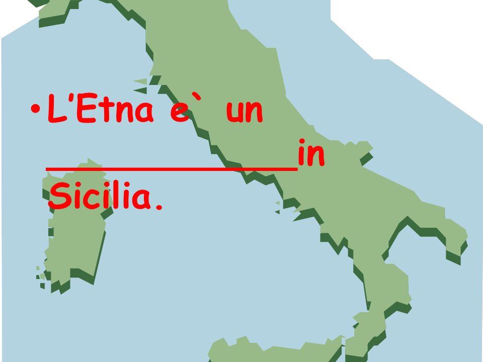 L'Etna e` un ___________in Sicilia.