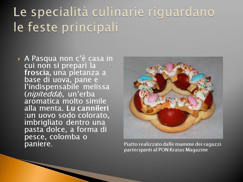 Le specialità culinarie riguardano le feste principali