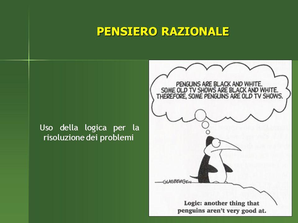 PENSIERO RAZIONALE Uso della logica per la risoluzione dei problemi
