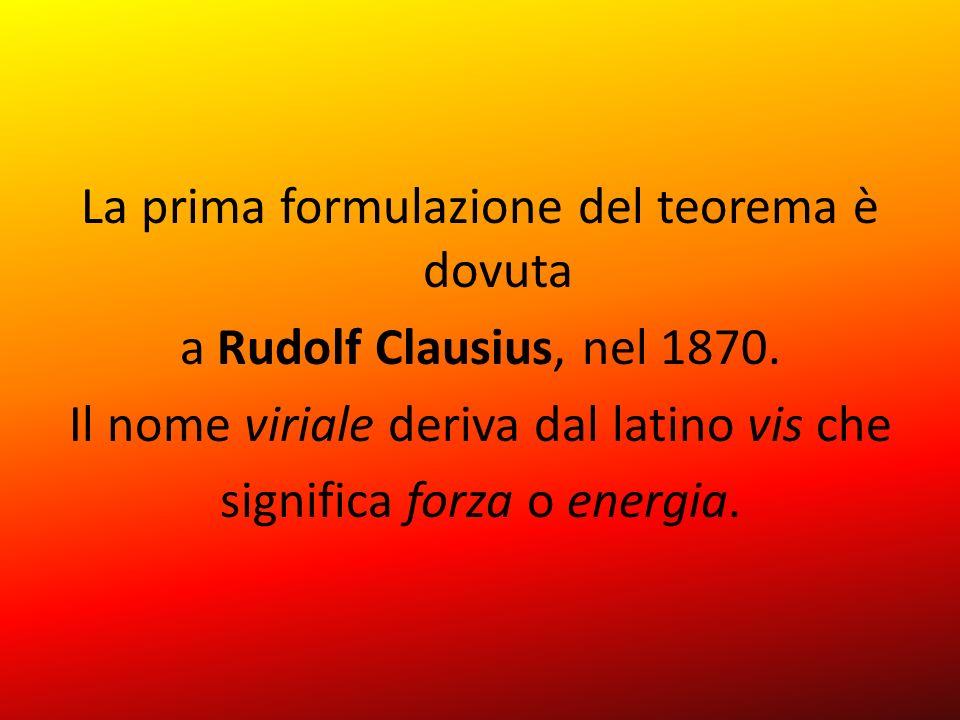 La prima formulazione del teorema è dovuta a Rudolf Clausius, nel 1870