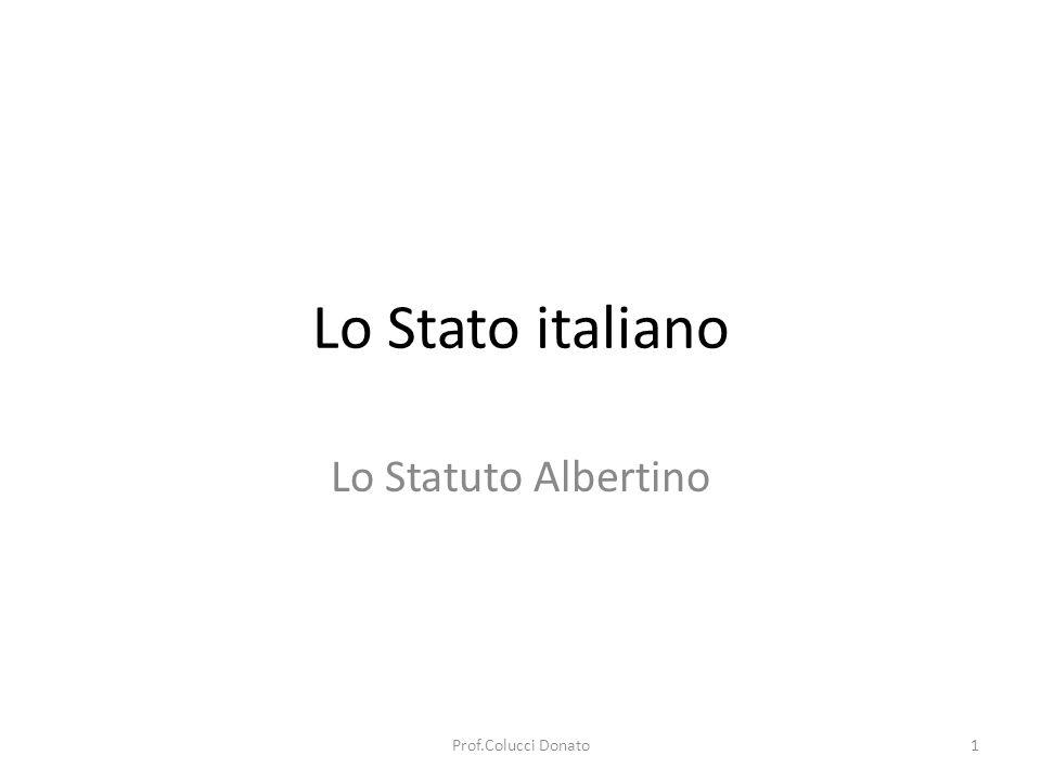 Lo Stato italiano Lo Statuto Albertino Prof.Colucci Donato