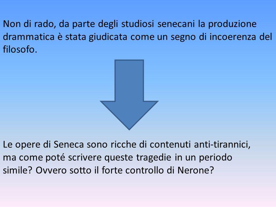 Non di rado, da parte degli studiosi senecani la produzione drammatica è stata giudicata come un segno di incoerenza del filosofo.