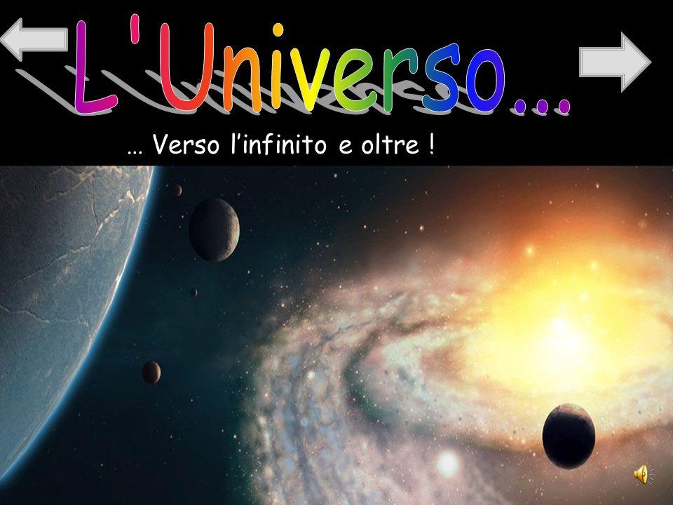 L Universo... … Verso l'infinito e oltre !