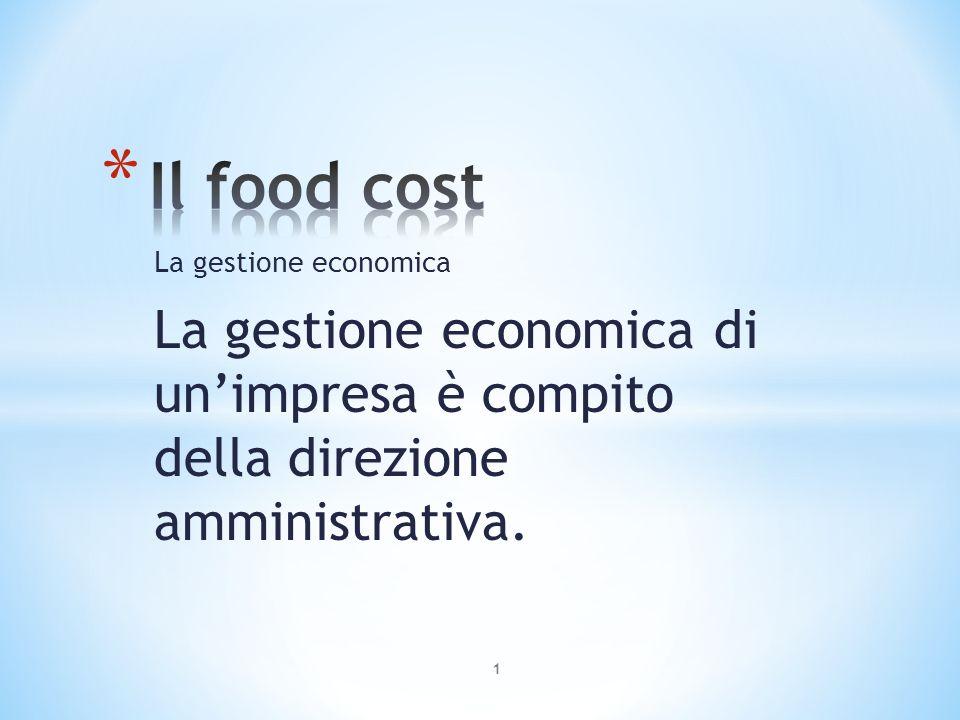 1 Il food cost La gestione economica La gestione economica di un impresa è  compito della direzione amministrativa. 8ddb7b19076
