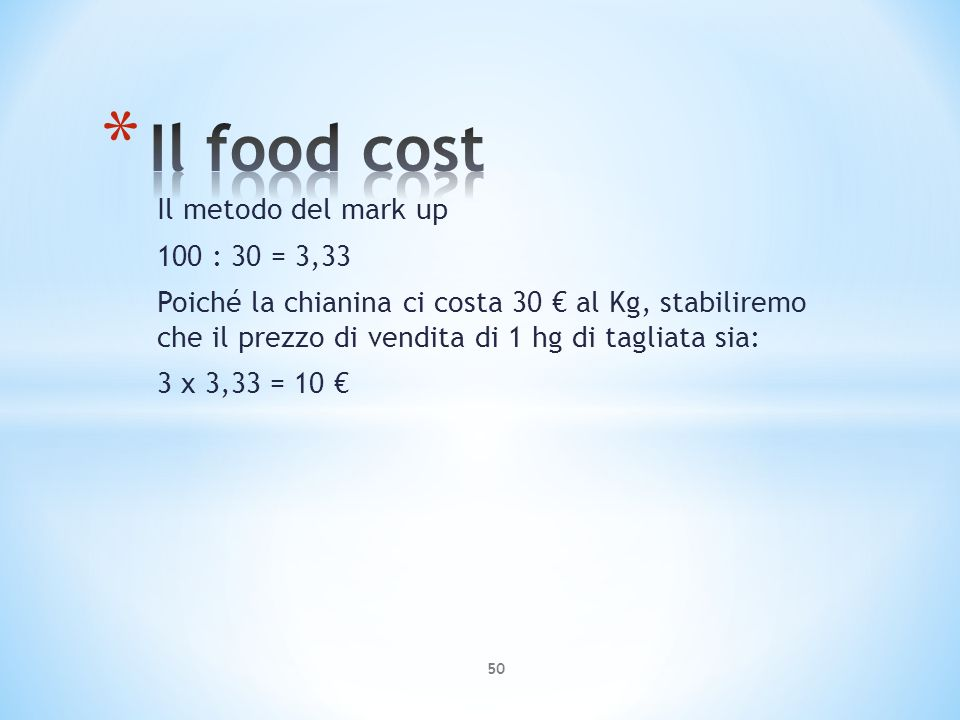 Il food cost Il metodo del mark up 100 : 30 = 3,33