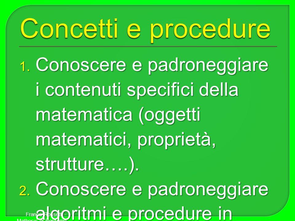 Concetti e procedure Conoscere e padroneggiare i contenuti specifici della matematica (oggetti matematici, proprietà, strutture….).
