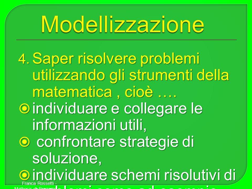 Modellizzazione Saper risolvere problemi utilizzando gli strumenti della matematica , cioè …. individuare e collegare le informazioni utili,