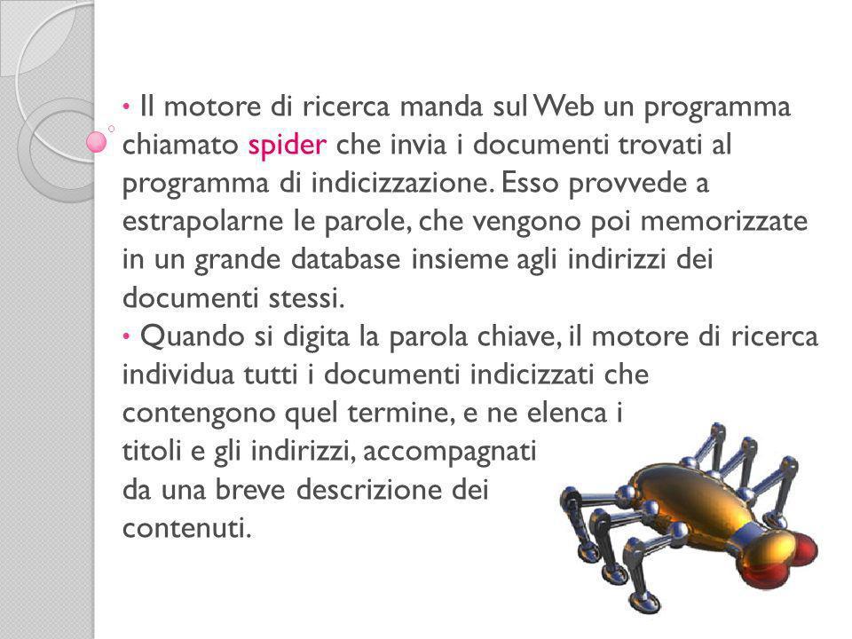 Il motore di ricerca manda sul Web un programma chiamato spider che invia i documenti trovati al programma di indicizzazione. Esso provvede a estrapolarne le parole, che vengono poi memorizzate in un grande database insieme agli indirizzi dei documenti stessi.