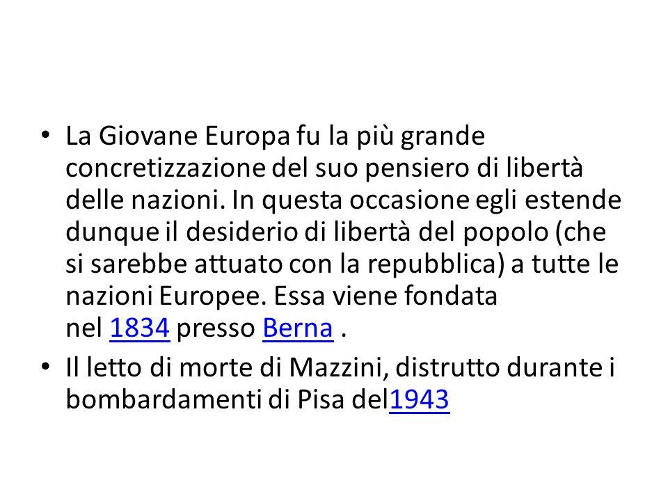 La Giovane Europa fu la più grande concretizzazione del suo pensiero di libertà delle nazioni. In questa occasione egli estende dunque il desiderio di libertà del popolo (che si sarebbe attuato con la repubblica) a tutte le nazioni Europee. Essa viene fondata nel 1834 presso Berna .