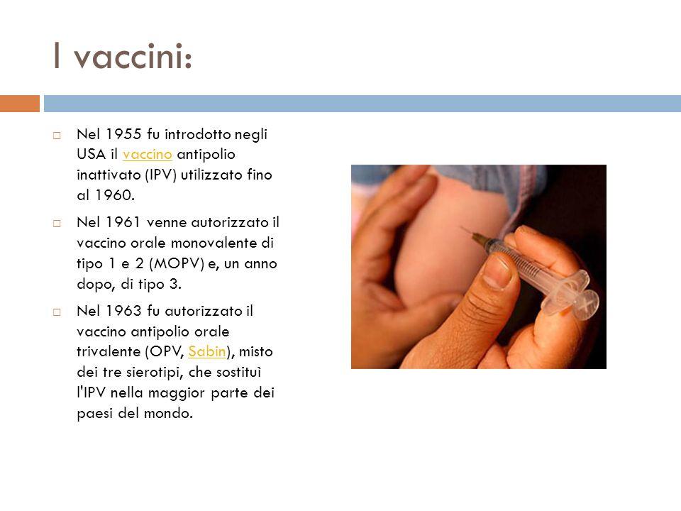 I vaccini: Nel 1955 fu introdotto negli USA il vaccino antipolio inattivato (IPV) utilizzato fino al 1960.