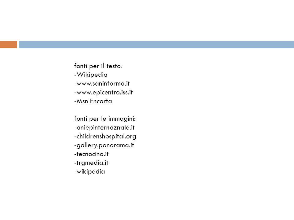 fonti per il testo: -Wikipedia -www. saninforma. it -www. epicentro