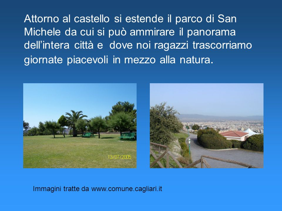 Attorno al castello si estende il parco di San Michele da cui si può ammirare il panorama dell'intera città e dove noi ragazzi trascorriamo giornate piacevoli in mezzo alla natura.