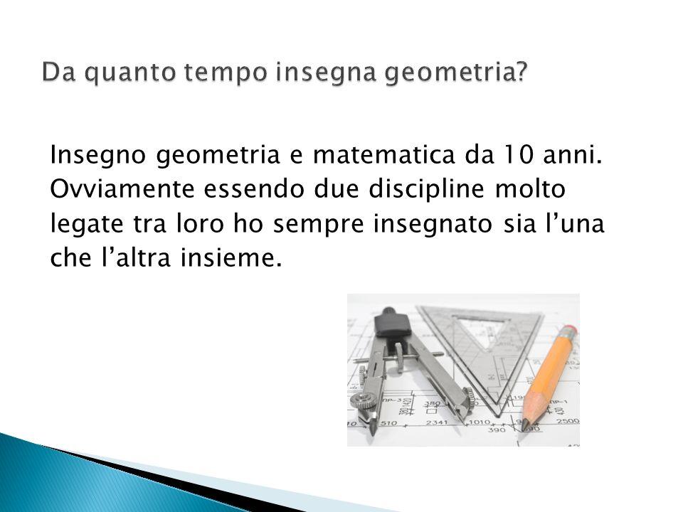 Da quanto tempo insegna geometria