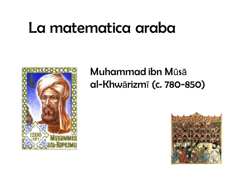 La matematica araba Muhammad ibn Mūsā al-Khwārizmī (c. 780-850)