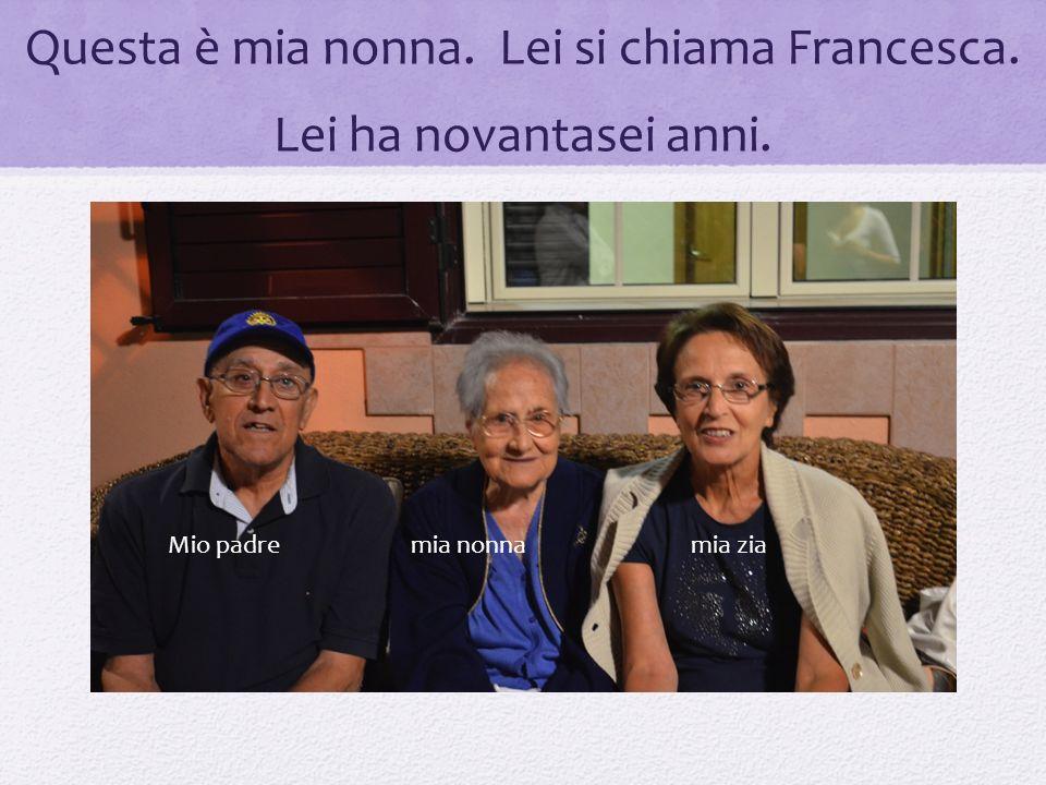 Questa è mia nonna. Lei si chiama Francesca. Lei ha novantasei anni.