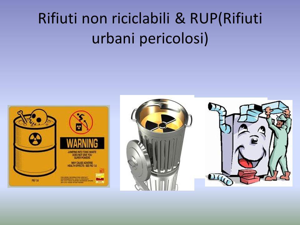 Rifiuti non riciclabili & RUP(Rifiuti urbani pericolosi)