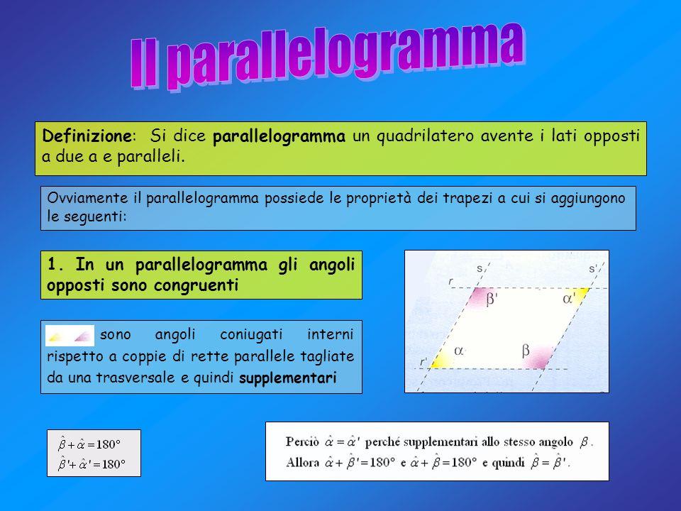 Il parallelogramma Definizione: Si dice parallelogramma un quadrilatero avente i lati opposti a due a e paralleli.
