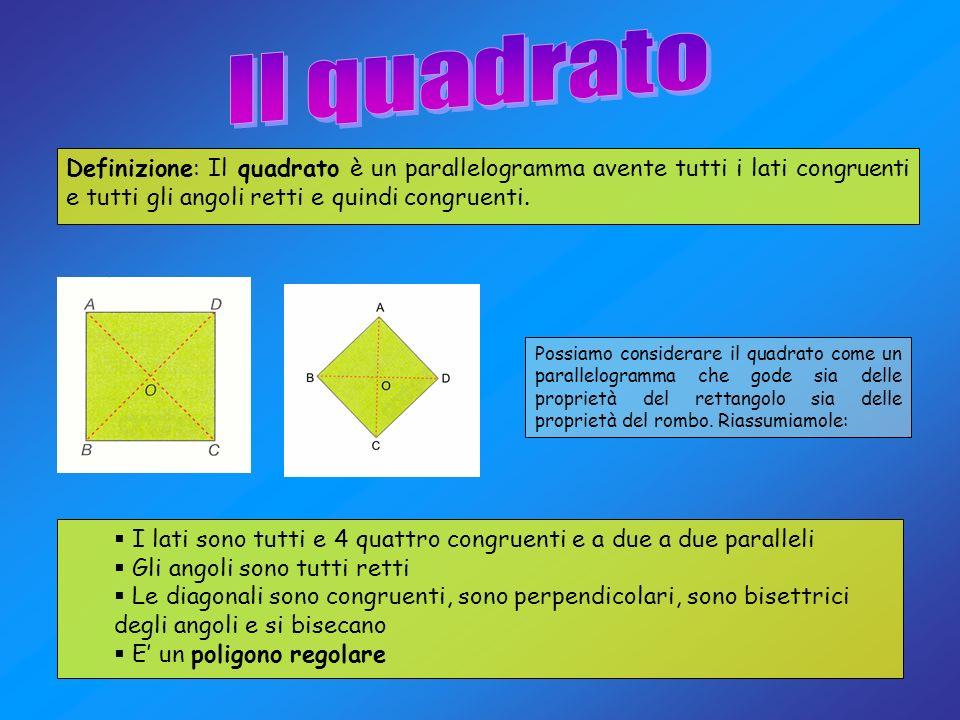 Il quadrato Definizione: Il quadrato è un parallelogramma avente tutti i lati congruenti e tutti gli angoli retti e quindi congruenti.