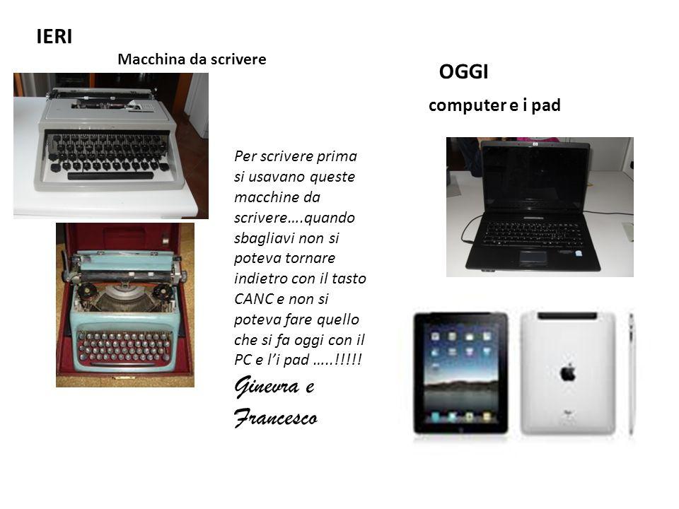 Ginevra e Francesco IERI OGGI computer e i pad Macchina da scrivere