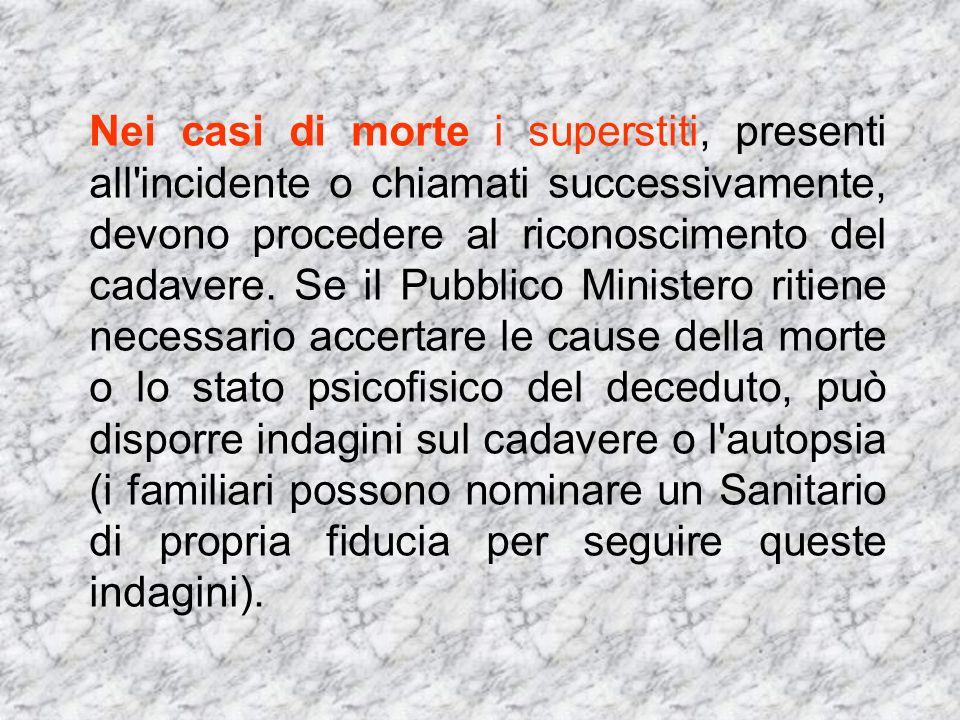 Nei casi di morte i superstiti, presenti all incidente o chiamati successivamente, devono procedere al riconoscimento del cadavere.