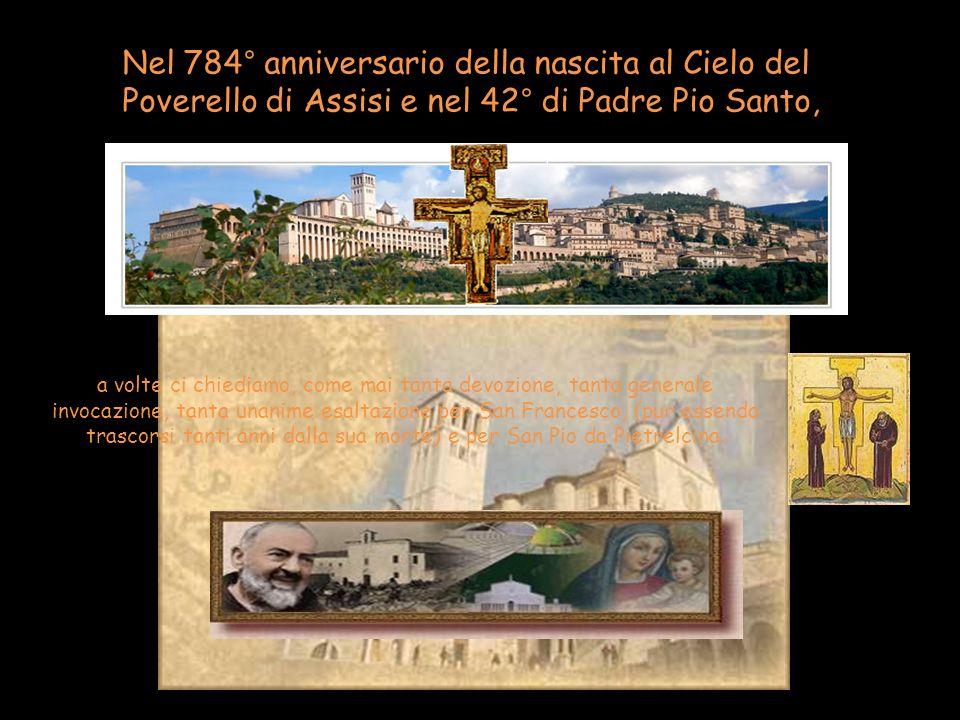 Nel 784° anniversario della nascita al Cielo del Poverello di Assisi e nel 42° di Padre Pio Santo,