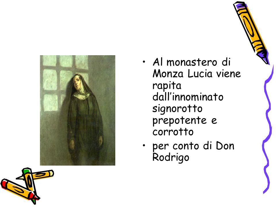 Al monastero di Monza Lucia viene rapita dall'innominato signorotto prepotente e corrotto