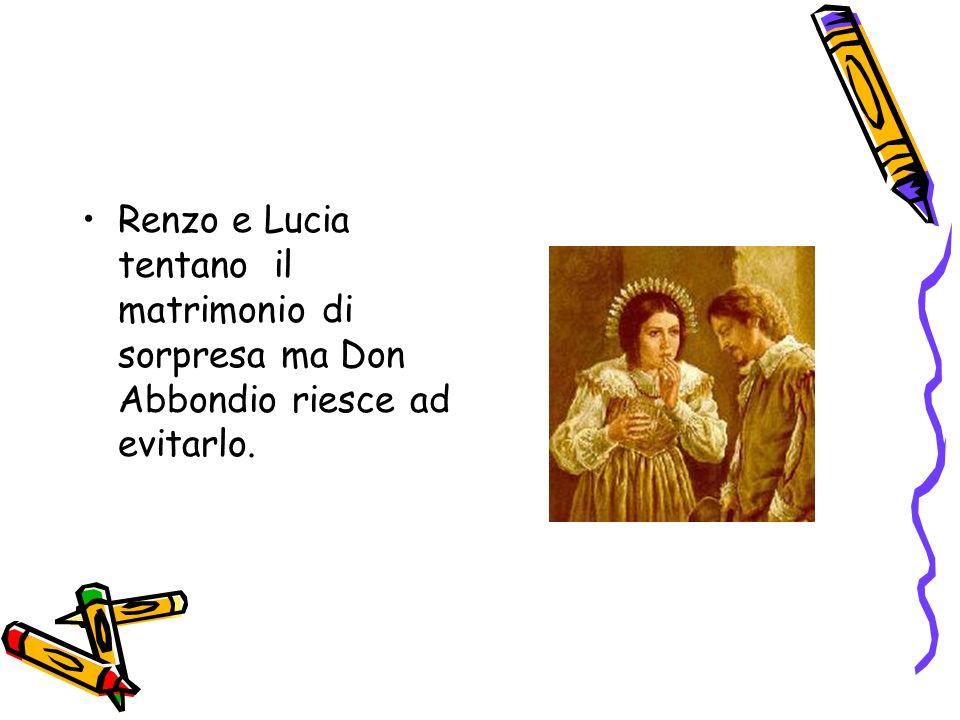 Renzo e Lucia tentano il matrimonio di sorpresa ma Don Abbondio riesce ad evitarlo.