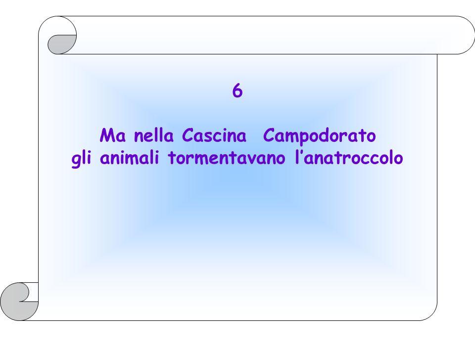 Ma nella Cascina Campodorato gli animali tormentavano l'anatroccolo