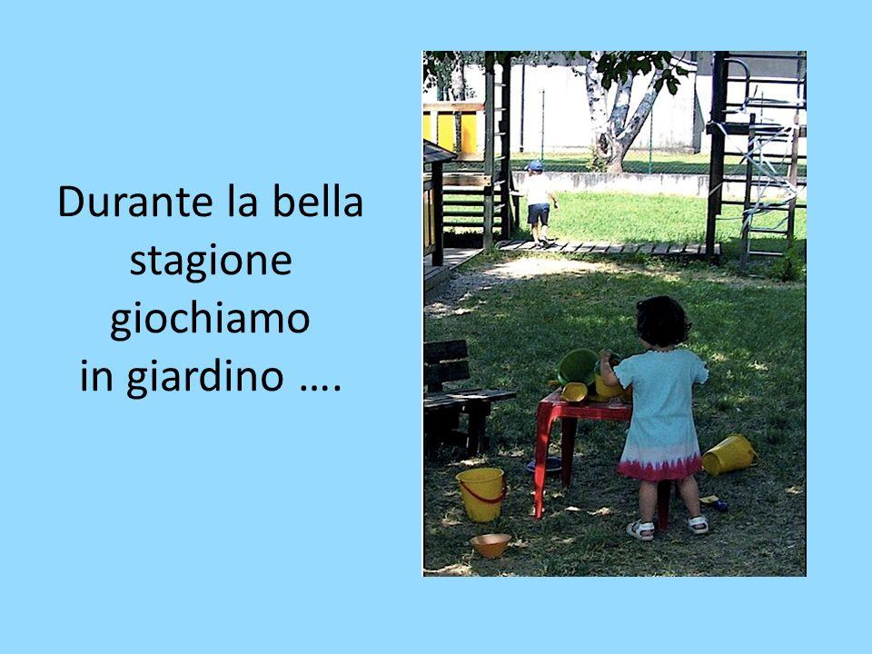 Durante la bella stagione giochiamo in giardino ….