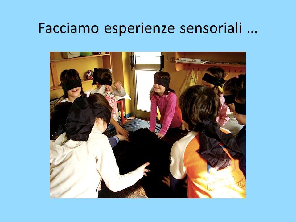 Facciamo esperienze sensoriali …