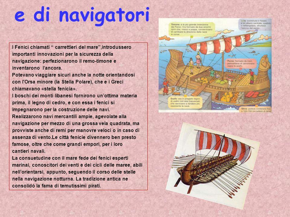 e di navigatori I Fenici chiamati carrettieri del mare ,introdussero