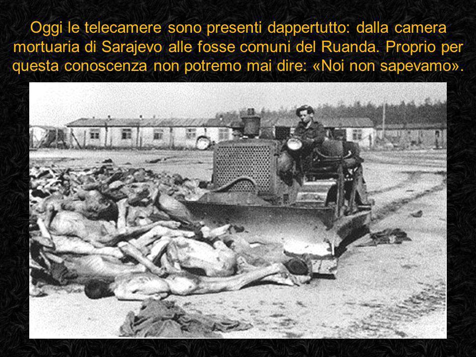 Oggi le telecamere sono presenti dappertutto: dalla camera mortuaria di Sarajevo alle fosse comuni del Ruanda.