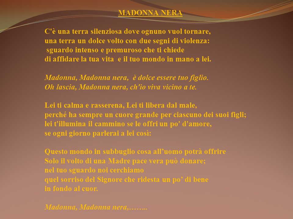 MADONNA NERA C è una terra silenziosa dove ognuno vuol tornare, una terra un dolce volto con due segni di violenza: