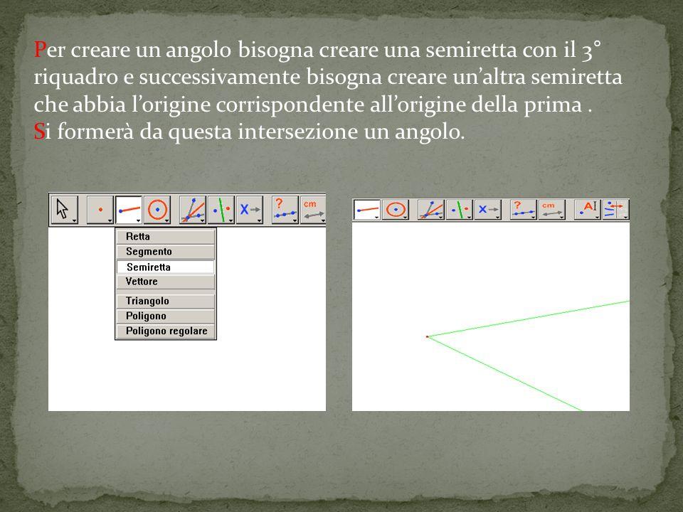 Per creare un angolo bisogna creare una semiretta con il 3° riquadro e successivamente bisogna creare un'altra semiretta che abbia l'origine corrispondente all'origine della prima .