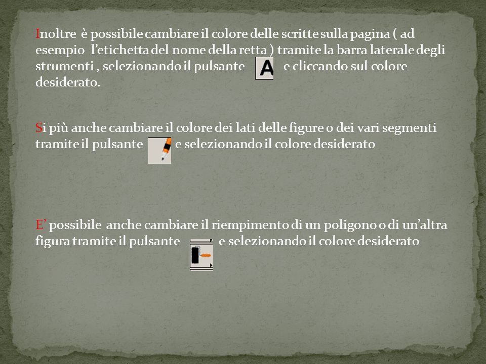 Inoltre è possibile cambiare il colore delle scritte sulla pagina ( ad esempio l'etichetta del nome della retta ) tramite la barra laterale degli strumenti , selezionando il pulsante e cliccando sul colore desiderato.