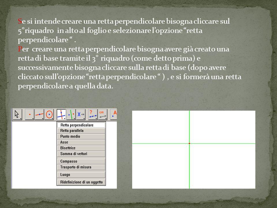 Se si intende creare una retta perpendicolare bisogna cliccare sul 5°riquadro in alto al foglio e selezionare l'opzione retta perpendicolare .