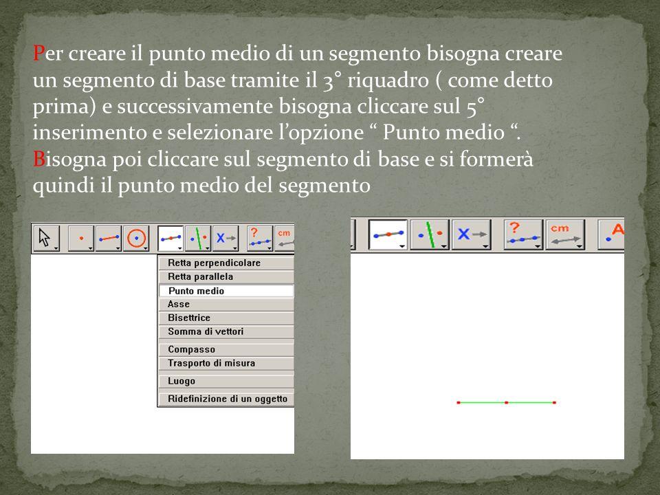 Per creare il punto medio di un segmento bisogna creare un segmento di base tramite il 3° riquadro ( come detto prima) e successivamente bisogna cliccare sul 5° inserimento e selezionare l'opzione Punto medio .