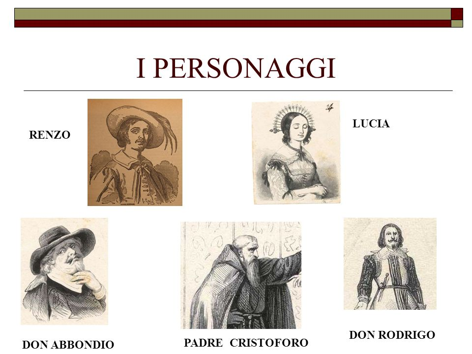 I PERSONAGGI LUCIA RENZO DON RODRIGO DON ABBONDIO PADRE CRISTOFORO