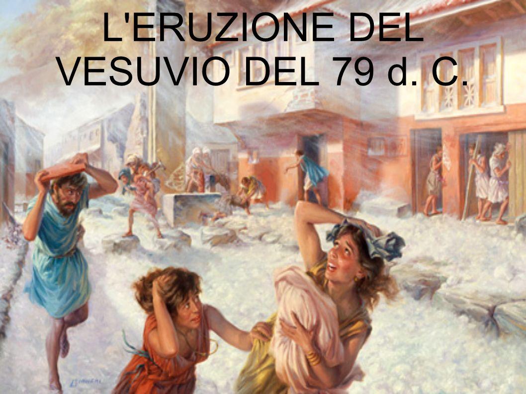 L ERUZIONE DEL VESUVIO DEL 79 d. C.