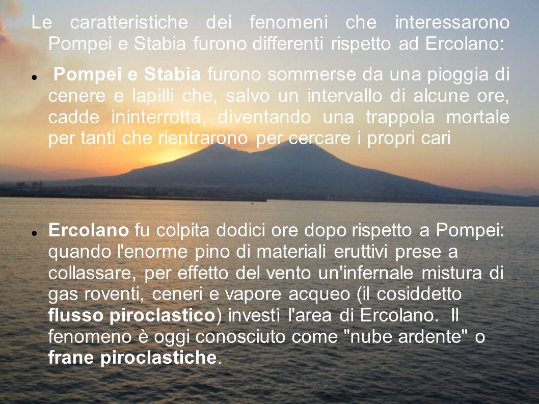 Le caratteristiche dei fenomeni che interessarono Pompei e Stabia furono differenti rispetto ad Ercolano: