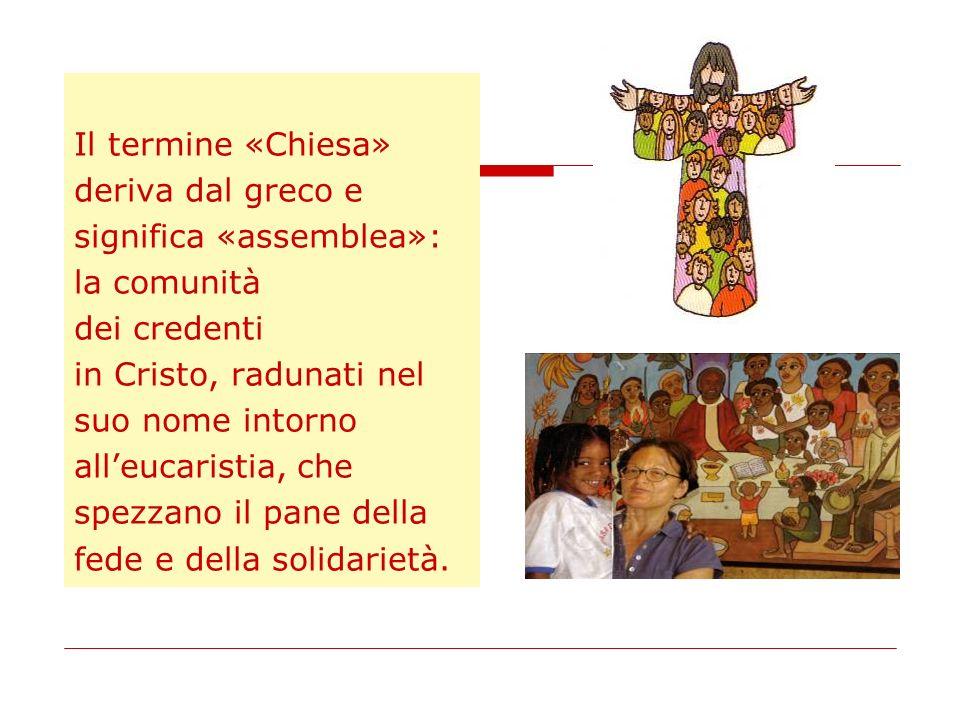 Il termine «Chiesa» deriva dal greco e. significa «assemblea»: la comunità. dei credenti. in Cristo, radunati nel.