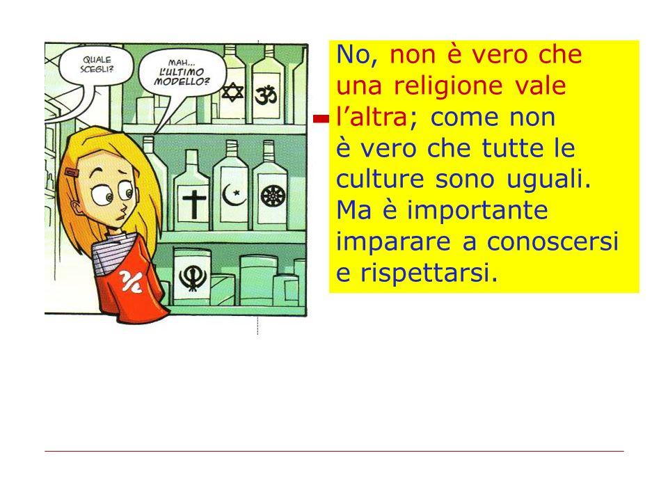 No, non è vero che una religione vale. l'altra; come non. è vero che tutte le. culture sono uguali.