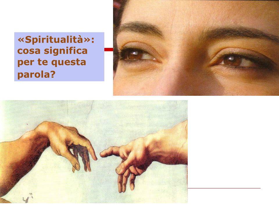 «Spiritualità»: cosa significa per te questa parola