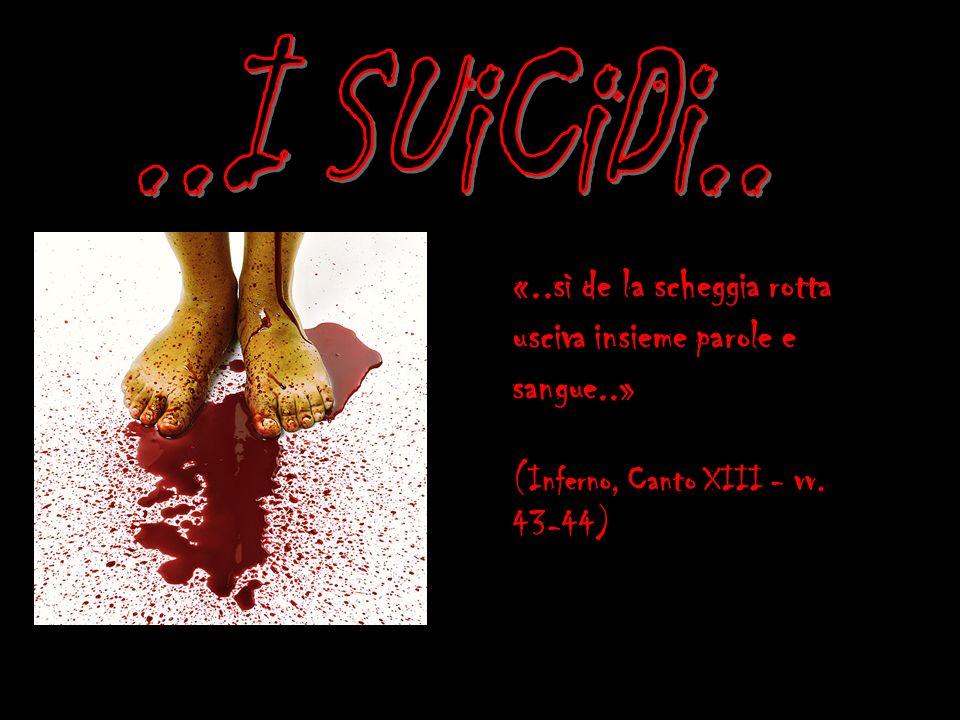 ..I SUiCiDi..«..sì de la scheggia rotta usciva insieme parole e sangue..» (Inferno, Canto XIII - vv.