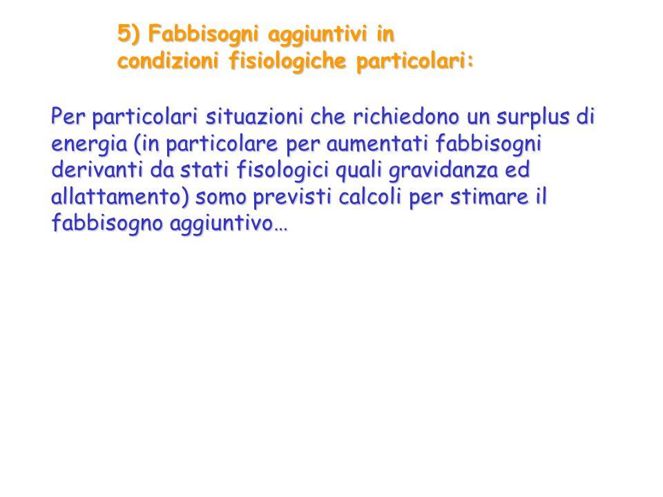 5) Fabbisogni aggiuntivi in condizioni fisiologiche particolari: