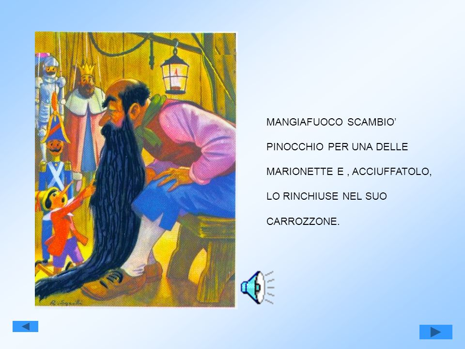 MANGIAFUOCO SCAMBIO' PINOCCHIO PER UNA DELLE. MARIONETTE E , ACCIUFFATOLO, LO RINCHIUSE NEL SUO.