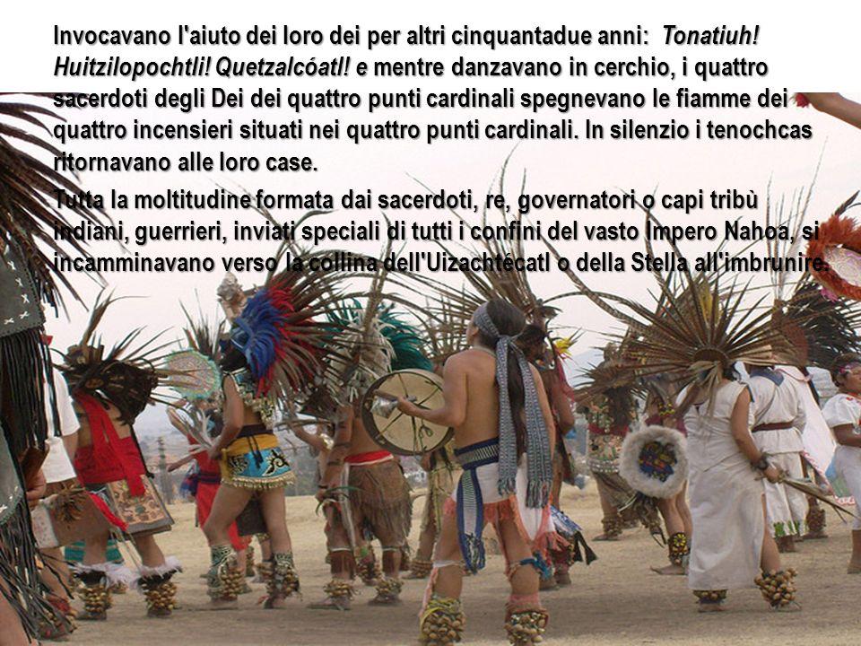 Invocavano l aiuto dei loro dei per altri cinquantadue anni: Tonatiuh